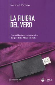Foto Cover di La filiera del vero. Contraffazione e autenticità dei prodotti Made in Italy, Libro di Iolanda D'Amato, edito da EGEA