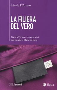 Libro La filiera del vero. Contraffazione e autenticità dei prodotti Made in Italy Iolanda D'Amato
