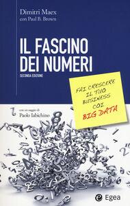 Libro Il fascino dei numeri. Fai crescere il tuo business coi big data Dimitri Maex , Paul Brown