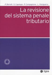 La revisione del sistema penale tributario - Paolo Borrelli,Saverio Capolupo,Paolo Compagnone - copertina