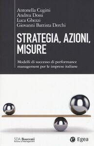 Foto Cover di Strategia, azioni, misure. Modelli di successo di performance management per le imprese italiane, Libro di  edito da EGEA