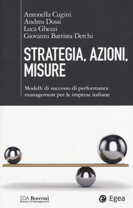 Libro Strategia, azioni, misure. Modelli di successo di performance management per le imprese italiane
