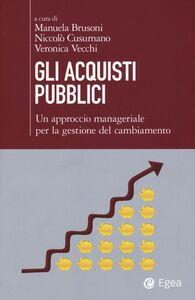 Libro Gli acquisti pubblici. Un approccio manageriale per la gestione del cambiamento