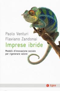Libro Imprese ibride. Modelli d'innovazione sociale per rigenerare valore Paolo Venturi , Flaviano Zandonai