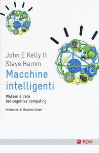 Libro Macchine intelligenti. Watson e l'era del cognitive computing John E. Kelly , Steve Hamm