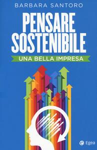 Libro Pensare sostenibile. Una bella impresa Barbara Santoro