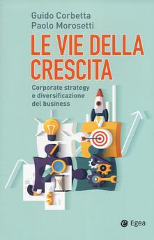 Amatigota.it Le vie della crescita. Corporate strategy e diversificazione del business. Con Contenuto digitale (fornito elettronicamente) Image