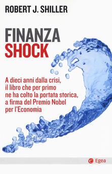 Finanza shock. A dieci anni dalla crisi, il libro che per primo ne ha colto la portata storica, a firma del Premio Nobel per l'Economia - Robert J. Shiller - copertina