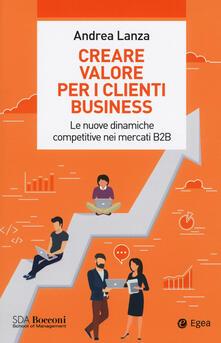 Camfeed.it Creare valore per i clienti business. Le nuove dinamiche competitive nei mercati B2B Image