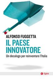 Copertina  Il paese innovatore : un decalogo per reinventare l'Italia