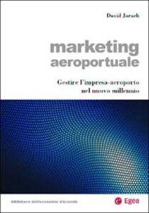 Libro Marketing aeroportuale. Gestire l'impresa-aeroporto nel nuovo millennio David Jarach