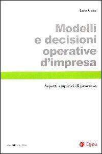 Modelli e decisioni operative d'impresa. Aspetti empirici di processo