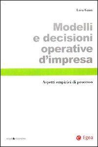 Libro Modelli e decisioni operative d'impresa. Aspetti empirici di processo Luca Gnan