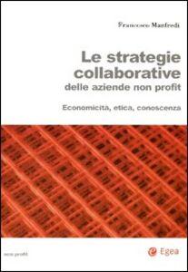 Foto Cover di Le strategie collaborative delle aziende non profit. Economicità, etica, conoscenza, Libro di Francesco Manfredi, edito da EGEA