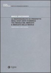 Libro La responsabilità da prospetto negli Stati Uniti d'America tra regole del mercato e mercato delle regole Marco Ventoruzzo