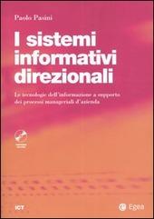 I sistemi informativi direzionali. Le tecnologie dell'informazione a supporto dei processi manageriali d'azienda. Con CD-ROM