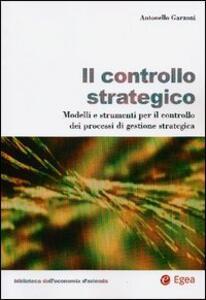 Il controllo strategico. Modelli e strumenti per il controllo dei processi di gestione strategica