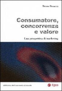 Consumatore, concorrenza e valore. Una prospettiva di marketing