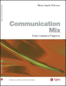 Libro Communication Mix. Come comunica l'impresa M. Angela Polesana