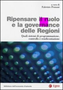 Libro Ripensare il ruolo e la governance delle regioni. Quali sistemi di programmazione, controllo e rendicontazione