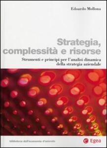 Strategia, complessità e risorse. Strumenti e principi per l'analisi dinamica della strategia aziendale