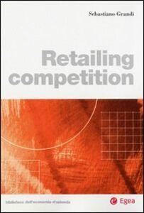 Foto Cover di Retailing competition, Libro di Sebastiano Grandi, edito da EGEA
