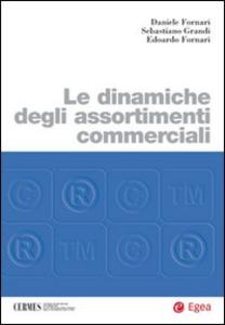 Libro Le dinamiche degli assortimenti commerciali Daniele Fornari , Sebastiano Grandi , Edoardo Fornari