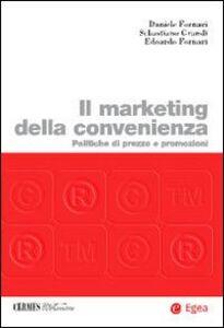 Libro Il marketing della convenienza. Politiche di prezzo e promozioni Daniele Fornari , Sebastiano Grandi , Edoardo Fornari