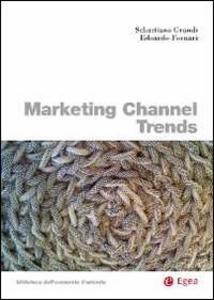 Libro Marketing channel trends. Ediz. italiana Sebastiano Grandi , Edoardo Fornari