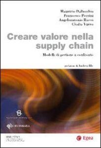 Libro Creare valore nella supply chain. Modelli di gestione a confronto Maurizio Dallocchio , Francesco Perrini , Clodia Vurro