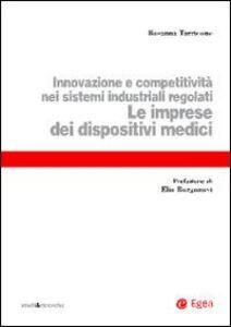 Libro Le imprese dei dispositivi medici. Innovazione e competitività nei sistemi industriali regolati Rosanna Tarricone