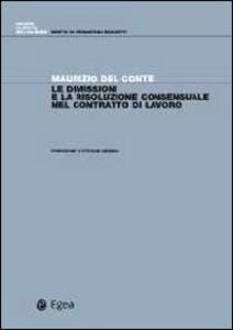 Libro Le dimissioni e la risoluzione consensuale del contratto di lavoro Maurizio Del Conte