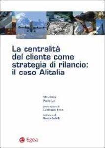 Libro La centralità del cliente come strategia di rilancio. Il caso Alitalia Vito Intini , Paolo Lio