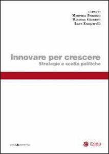 Libro Innovare per crescere. Strategie e scelte politiche Maurizio Franzini , Massimo Giannini , Luca Zamparelli