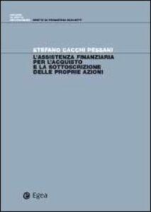 Foto Cover di L' assistenza finanziaria per l'acquisto e la sottoscrizione delle proprie azioni, Libro di Stefano Cacchi Pessani, edito da EGEA