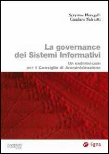 Foto Cover di La governance dei sistemi informativi. Un vademecum per il consiglio di amministrazione, Libro di Severino Meregalli,Gianluca Salviotti, edito da EGEA