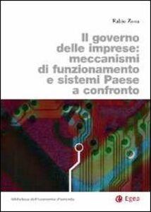 Libro Il governo delle imprese. Meccanismi di funzionamento e sistemi paese a confronto Fabio Zona