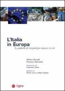 Libro L' Italia in Europa. Le politiche dei trasporti per rimanere in rete Oliviero Baccelli , Francesco Barontini
