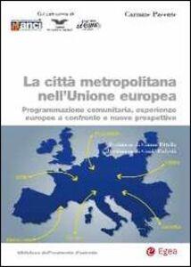 Libro La città metropolitana nell'Unione europea. Programmazione comunitaria, esperienze europee a confronto e nuove prospettive Carmine Pacente