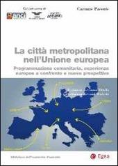 La città metropolitana nell'Unione europea. Programmazione comunitaria, esperienze europee a confronto e nuove prospettive