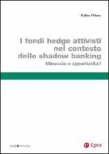 Libro I fondi hedge attivisti nel contesto dello shadow banking. Minaccia o opportunità? Fabio Piluso