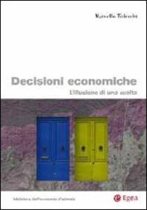 Le decisioni economiche. L'illusione di una scelta