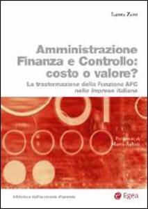 L' amministrazione finanza e controllo costo o valore? Trasformazione della funzione AFC nelle imprese italiane