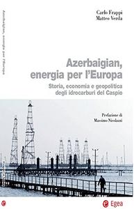 Libro Azerbaigian, energia per l'Europa. Storia, economia e geopolitica degli idrocarburi del Caspio Matteo Verda , Carlo Frappi