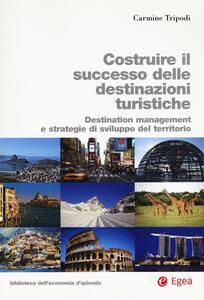 Costruire il successo delle destinazioni turistiche. Destination management e strategie di sviluppo del territorio