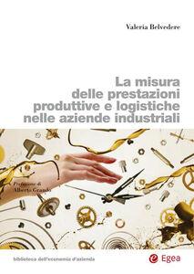 Libro La misura delle prestazioni produttive e logistiche nelle aziende industriali Valeria Belvedere