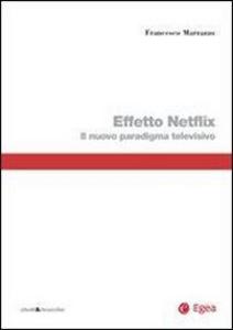 Libro Effetto Netflix. Il nuovo paradigma televisivo Francesco Marrazzo
