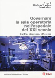 Libro Governare la sala operatoria nell'ospedale del XXI secolo. Qualità, sicurezza, efficienza