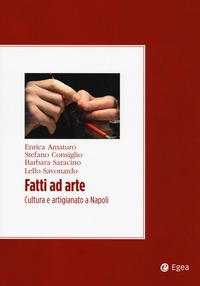 Fatti ad arte. Cultura e artigianato a Napoli - Amaturo Enrica Consiglio Stefano Saracino Barbara - wuz.it