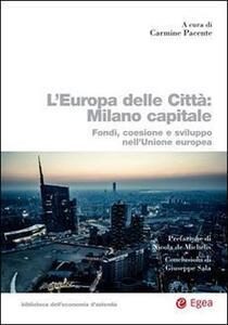 L' Europa delle città: Milano capitale. Fondi, coesione e sviluppo nell'Unione Europea